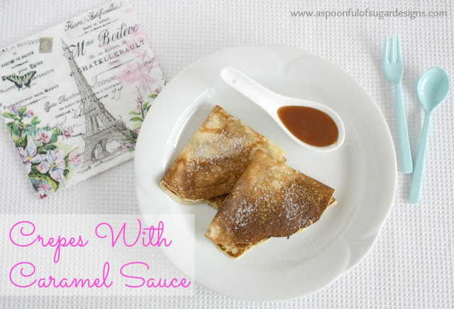 Crepes with Caramel Sauce - A Spoonful of Sugar