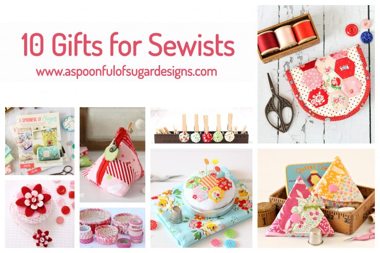10 Gifts to make for Sewists www.aspoonfulofsugardesigns.com
